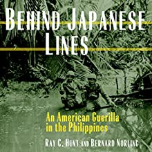Behind Japanese Lines: An American Guerrilla in the Philippines (       UNABRIDGED) by Ray C. Hunt, Bernard Norling Narrated by Chaz Allen