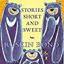 Stories Short and Sweet Audiobook by Ruskin Bond Narrated by Homer Todiwala