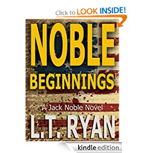 Free Kindle Book: Noble Beginnings: A Jack Noble Novel, by L.T. Ryan (Author), Karen Rought (Editor). Publication Date: September 30, 2012