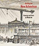 img - for Building the New Ashmolean: Drawings and Prints by Weimin He book / textbook / text book