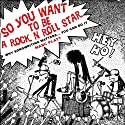 So You Want To Be A Rock N Roll Star: Why Songwriting Matters...You Can Do It (       UNABRIDGED) by Marc Platt Narrated by Marc Platt