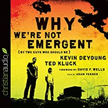 Why We're Not Emergent: By Two Guys Who Should Be (       UNABRIDGED) by Kevin DeYoung, Ted Kluck Narrated by Adam Verner