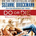 Do or Die: Reluctant Heroes, Book 1 Audiobook by Suzanne Brockmann Narrated by Patrick Lawlor, Melanie Ewbank