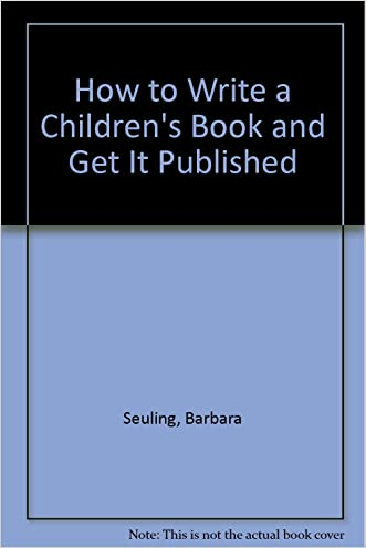 How to Write a Children's Book and Get It Published written by Barbara Seuling