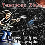 Trained to Play the Reincarnation by Theodore Ziras