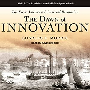 The Dawn of Innovation: The First American Industrial Revolution | [Charles R. Morris]
