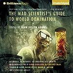 The Mad Scientist's Guide to World Domination: Original Short Fiction for the Modern Evil Genius | John Joseph Adams (editor)