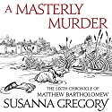 A Masterly Murder: The Sixth Chronicle of Matthew Bartholomew Audiobook by Susanna Gregory Narrated by David Thorpe