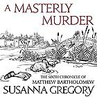 A Masterly Murder: The Sixth Chronicle of Matthew Bartholomew Hörbuch von Susanna Gregory Gesprochen von: David Thorpe