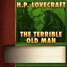 The Terrible Old Man (Annotated) (       UNABRIDGED) by H.P. Lovecraft Narrated by Anastasia Bertollo