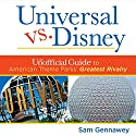 Universal Versus Disney: The Unofficial Guide to American Theme Parks' Greatest Rivalry Audiobook by Sam Gennawey Narrated by Robert Feifar
