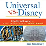 Universal Versus Disney: The Unofficial Guide to American Theme Parks' Greatest Rivalry | Sam Gennawey