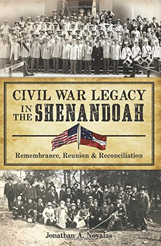 Civil War Legacy in the Shenandoah:: Remembrance, Reunion and Reconciliation (Civil War Series), by Jonathan A. Noyalas