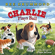 Charlie Plays Ball (       UNABRIDGED) by Ree Drummond Narrated by Ree Drummond