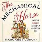 The Mechanical Horse: How the Bicycle Reshaped American Life Hörbuch von Margaret Guroff Gesprochen von: Margaret Guroff
