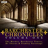 Anthony Trollope Anthony Trollope's The Barchester Chronicles Volume 1: The Warden, Barchester Towers, Dr Thorne & Framley Parsonage: Four BBC Radio 4 full-cast dramatisations