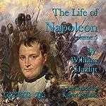 The Life of Napoleon, Volume 5   William Hazlitt