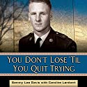 You Don't Lose 'Til You Quit Trying: Lessons on Adversity and Victory from a Vietnam Veteran and Medal of Honor Recipient Audiobook by Sammy Lee Davis, Caroline Lambert Narrated by Joe Barrett