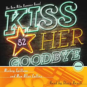 Kiss Her Goodbye: A Mike Hammer Novel | [Mickey Spillane, Max Allan Collins]
