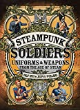 Steampunk Soldiers: Uniforms & Weapons from the Age of Steam (Dark)