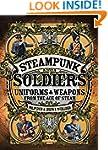 Steampunk Soldiers: Uniforms & Weapon...
