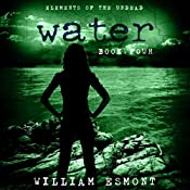 Water: The End of Us, Elements of the Undead, Book 4 | William Esmont