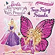 True Fairy Friends [With Sticker(s)] (Barbie: Mariposa & the Fairy Princess)