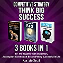 Competitive Strategy, Think Big, and Success: 3 Books in 1 Audiobook by Ace McCloud Narrated by Joshua Mackey