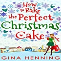 How to Bake the Perfect Christmas Cake: Home for the Holidays, Book 2 (       UNABRIDGED) by Gina Henning Narrated by Hollie Jackson