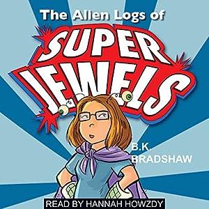 The Alien Logs of Super Jewels Audiobook