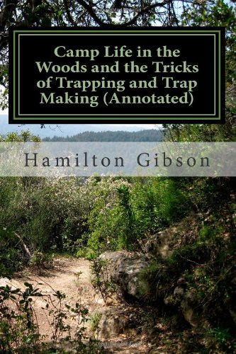 Camp Life in the Woods and the Tricks of Trapping and Trap Making (Annotated): (Prepper Historical Preparedness Collection (Prepper Archaeology Project Collection)