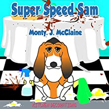 Kitchen Decorations: Super Speed Sam, Book 3 Audiobook by Monty J McClaine Narrated by Millian Quinteros
