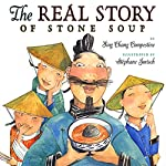 The Real Story of Stone Soup | Ying Chang Compestine