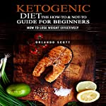 Ketogenic Diet: The How to & Not to Guide for beginners: How to Lose Weight Effectively | Orlando Scott