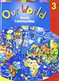 img - for Our World Grade 3: World Communities, Student Resource book / textbook / text book