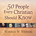50 People Every Christian Should Know: Learning from Spiritual Giants of the Faith Audiobook by Warren W. Wiersbe Narrated by James C. Lewis
