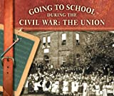 img - for Going to School During the Civil War: The Union (Going to School in History) book / textbook / text book