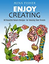 Enjoy Creating: 50 Beautiful Nature Designs For Amazing Time Travels (nature, Animal Presents, Flower Pattern,)
