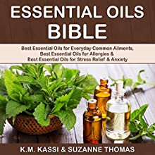 Essential Oils Bible: Best Essential Oils for Everyday Common Ailments, Best Essential Oils for Allergies & Best Essential Oils for Stress Relief and Anxiety Audiobook by K.M. Kassi, Suzanne Thomas Narrated by Colleen Rose