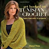 img - for Get Hooked on Tunisian Crochet: Learn How with 13 Projects book / textbook / text book