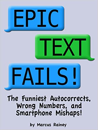 Epic Text Fails! The Funniest Autocorrects, Wrong Numbers, and Smartphone Mishaps written by Marcus Rainey