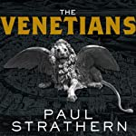 The Venetians: A New History: From Marco Polo to Casanova | Paul Strathern