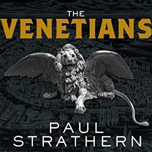 The Venetians: A New History: From Marco Polo to Casanova | [Paul Strathern]