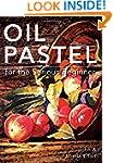 Oil Pastel for the Serious Beginner:...