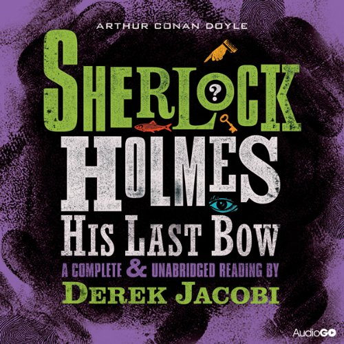 Sherlock Holmes: His Last Bow: A Complete & Unabridged Reading by Derek Jacobi