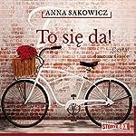 To się da!   Anna Sakowicz