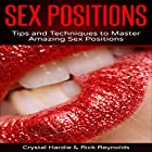 Sex Positions: Tips and Techniques to Master Amazing Sex Positions! Hörbuch von Crystal Hardie, Rick Reynolds Gesprochen von: Sasha Berryman