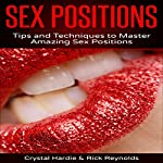 Sex Positions: Tips and Techniques to Master Amazing Sex Positions! | Crystal Hardie,Rick Reynolds