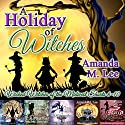 A Holiday of Witches: Wicked Witches of the Midwest Shorts, 6-10 Audiobook by Amanda M. Lee Narrated by Tristan Wright, Meghan Kelly, Maria Hostage