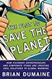 img - for The Plot to Save the Planet: How Visionary Entrepreneurs and Corporate Titans Are Creating Real Solutions to Global Warming book / textbook / text book